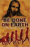 Be Done on Earth, Howard E. Cook, 1424125588
