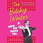 The Bitchy Waiter: Tales, Tips & Trials from a Life in Food Service | Darron Cardosa