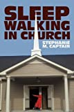 Sleepwalking in Church, Stephanie M. Captain, 1456735551