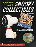 The Unauthorized Guide to Snoopy Collectibles, Jan Lindenberger, 0764302000