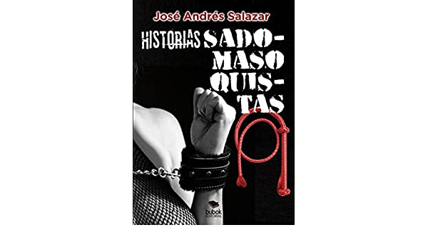 Historias sadomasoquistas (Spanish Edition) - Kindle edition by José Andrés Salazar. Literature & Fiction Kindle eBooks @ Amazon.com.