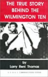 The True Story Behind the Wilimington Ten, Larry R. Thomas, 1564110524