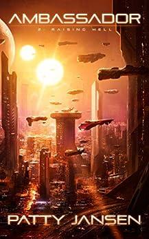 Ambassador 2: Raising Hell (Ambassador: Space Opera Thriller Series Book 3) by [Jansen, Patty]