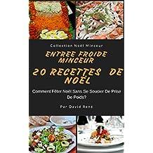 Entrée Froide Minceur – 20 Recettes de Noël: Comment Fêter Noël Sans Se Soucier de Poids (Collection Minceur) (French Edition)