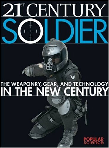 21st Century Soldier: The Weaponry, Gear, and Technology of the Military in the New Century pdf