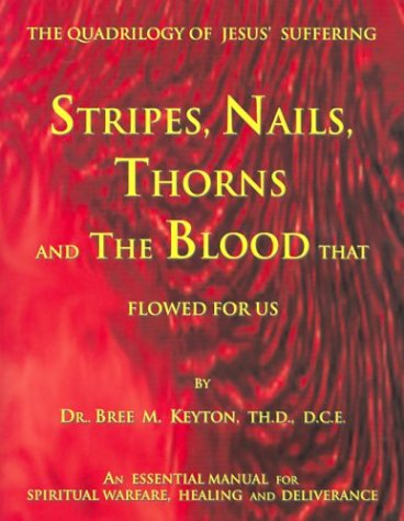 Download Stripes, Nails, Thorns and the Blood That Flowed for Us: The Quadrilogy of Jesus' Suffering PDF