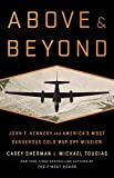 img - for Above and Beyond: John F. Kennedy and America's Most Dangerous Cold War Spy Mission book / textbook / text book