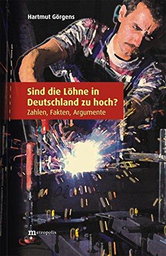 Sind Die Löhne In Deutschland Zu Hoch   Zahlen Fakten Argumente