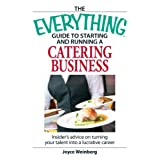 The Everything Guide to Starting and Running a Catering Business: Insider's advice on turning your talent into a Career (Everything®)