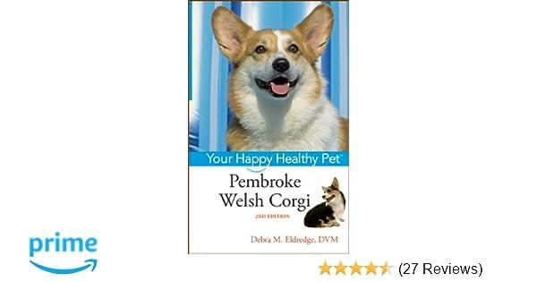 Pembroke Welsh Corgi Your Happy Healthy Pet Debra M Eldredge 9781683366959 Amazon Books