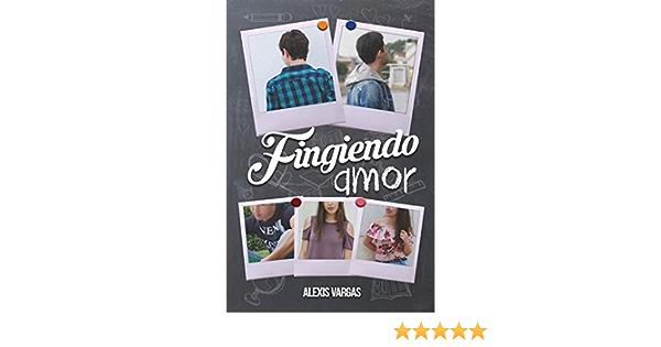 Fingiendo Amor: Amazon.es: Vargas, Alexis: Libros
