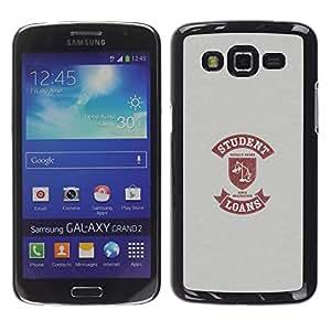 QCASE / Samsung Galaxy Grand 2 SM-G7102 SM-G7105 / vida estudiantil cita divertida escalas dinero del préstamo / Delgado Negro Plástico caso cubierta Shell Armor Funda Case Cover