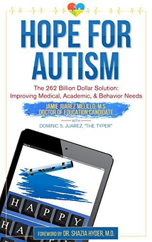 Hope For Autism: The 262 Billion Dollar Solution: Improving Medical, Academic, And Behavioral Solutions by Jamie Juarez Melillo ebook deal