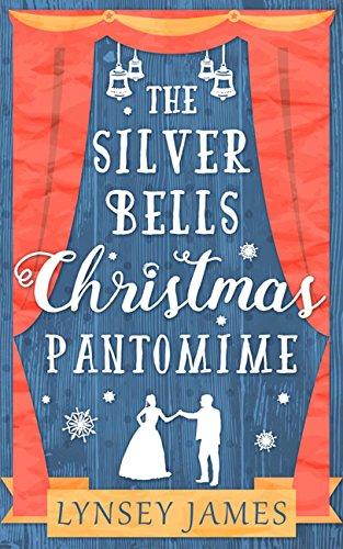 The Silver Bells Christmas Pantomime: The perfect feel-good Christmas romance! (A Luna Bay novel) (Christmas Best Pantomimes)