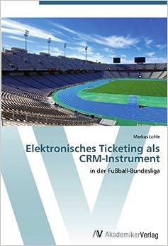 Book Elektronisches Ticketing als CRM-Instrument: in der Fußball-Bundesliga (German Edition) [2012] (Author) Markus Lohle