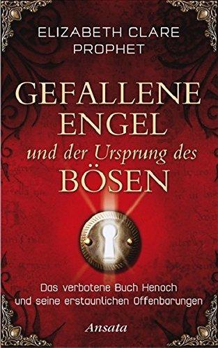 Gefallene Engel und der Ursprung des Bösen: Das verbotene Buch Henoch und seine erstaunlichen Offenbarungen