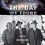 The Day We Found the Universe | Marcia Bartusiak