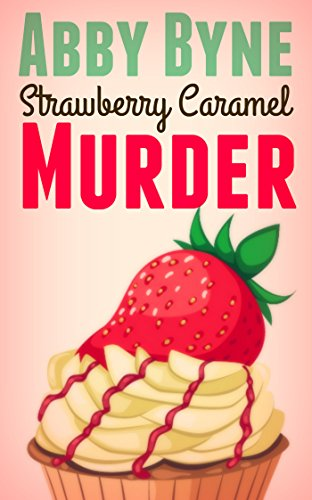 Strawberry Caramel Murder: Killer Cupcakes (Book Three) (Killer Cupcake Culinary Cozies 3) by [Byne, Abby]