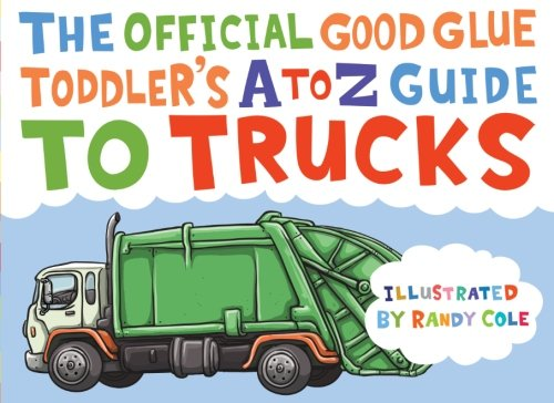 The Official Good Glue A to Z Toddler's Guide to Trucks