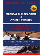 Medical Malpractice & Other Lawsuits: A Healthcare Providers Guide: Key Factors You Must Know... Overlook One and Put Yourself at Risk