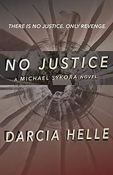 No Justice (Michael Sykora Suspense Novels Book 1) by [Helle, Darcia]