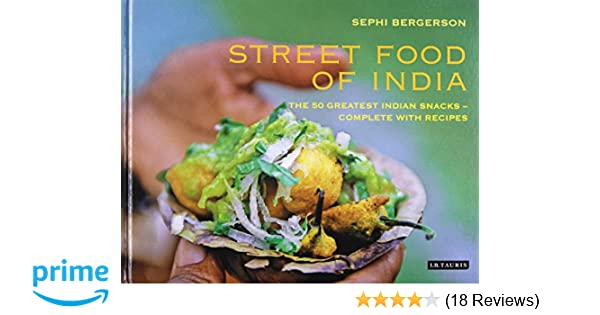 Street food of india the 50 greatest indian snacks complete with street food of india the 50 greatest indian snacks complete with recipes sephi bergerson 9781848854208 amazon books forumfinder Choice Image