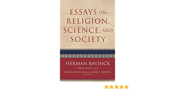 Essays On Religion Science And Society Herman Bavinck John Bolt  Essays On Religion Science And Society Herman Bavinck John Bolt Harry  Boonstra Gerrit Sheeres  Amazoncom Books Narrative Essay Example High School also High School Persuasive Essay Topics Christmas Essay In English