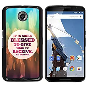 Qstar Arte & diseño plástico duro Fundas Cover Cubre Hard Case Cover para Motorola NEXUS 6 / X / Moto X Pro (IT IS MORE BLESSED TO GIVE THAN TO RECEIVE - ACTS 20:35)
