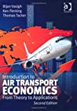 Introduction to Air Transport Economics : From Theory to Applications, Vasigh, Bijan and Fleming, Ken, 140945486X