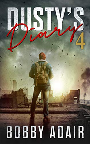 Dusty's Diary 4: One Frustrated Man's Apocalypse Story by [Adair, Bobby]