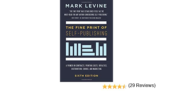The fine print of self publishing sixth edition a primer on the fine print of self publishing sixth edition a primer on contracts printing costs royalties distribution ebooks and marketing mark levine fandeluxe Gallery