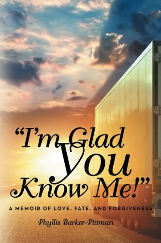 """I'm Glad You Know Me!"": A Memoir of Love, Fate, and Forgiveness"