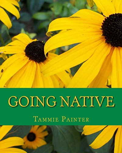 Going Native: Small Steps to a Healthy Garden by [Painter, Tammie]