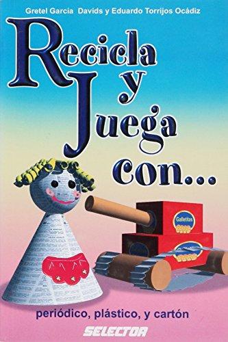 Recicla y juega con...periodico, plastico y carton (Manualidades) (Spanish Edition) [Gretel Garcia Davids - Eduardo Torrijos Ocadiz] (Tapa Blanda)