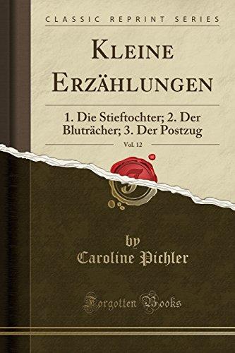 Kleine Erzählungen, Vol. 12: 1. Die Stieftochter; 2. Der Bluträcher; 3. Der Postzug (Classic Reprint) (German Edition)