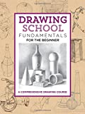 #4: Drawing School: Fundamentals for the Beginner: A comprehensive drawing course (The Complete Book of ...)
