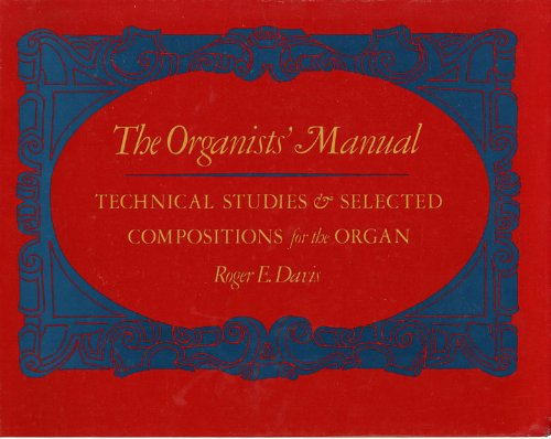 The Organists' Manual: Technical Studies & Selected Compositions for the Organ - Organ Service Repair Manual