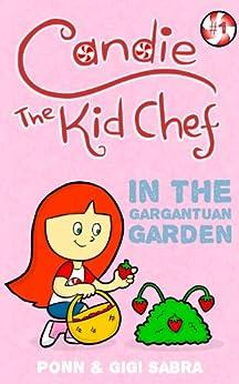 Candie The Kid Chef Book 1: Adventures In The Gargantuan Garden (Book series for kids ages 4-8) by [Sabra, Ponn, Sabra, GiGi]