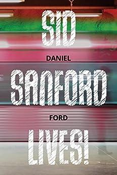 Sid Sanford Lives! by [Ford, Daniel]