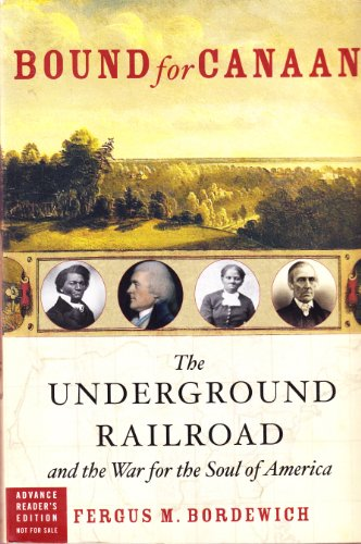 Bound for Canaan (the underground railroad and the war for the souls of america)