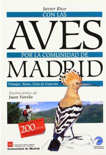 Con Las Aves Por La Comunidad de Madrid: Paisajes, Rutas y Guia de Especies (Spanish Edition)