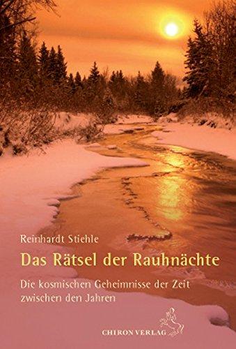 Das Rätsel der Rauhnächte: Die kosmischen Geheimnisse der Zeit zwischen den Jahren Gebundenes Buch – 2. November 2012 Reinhardt Stiehle Chiron 3899972066 NU-LBR-00970049