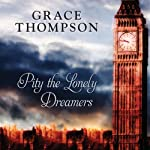 Pity the Lonely Dreamers | Grace Thompson