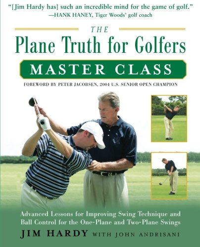 Golfers Master Class: Advanced Lessons for Improving Swing Technique and Ball Control for the One- and Two-Plane Swings (Master Class Lessons)