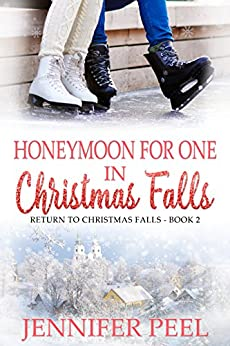 Honeymoon for One in Christmas Falls (Return to Christmas Falls Book 2) by [Peel, Jennifer]