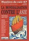 Manière de voir, n°47 : la mondialisation contre l'asie par Manière de voir
