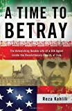 img - for A Time to Betray: The Astonishing Double Life of a CIA Agent Inside the Revolutionary Guards of Iran [Hardcover] book / textbook / text book