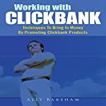 Working with Clickbank: Techniques to Bring in Money by Promoting Clickbank Products | Ally Bareham