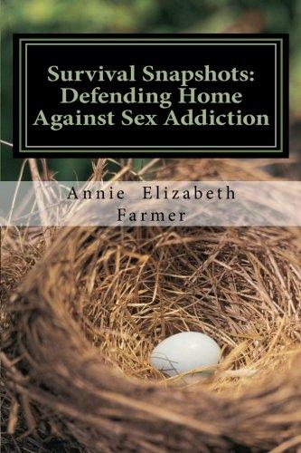 Read Online Survival Snapshots: Defending Home Against Sex Addiction pdf
