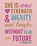 She is clothed with strength & dignity and laughs without fear of the future: A Journal To Record Prayer journal for girls and ladies Praise And Give ... Bible Study Journal Notebook Diary Series)
